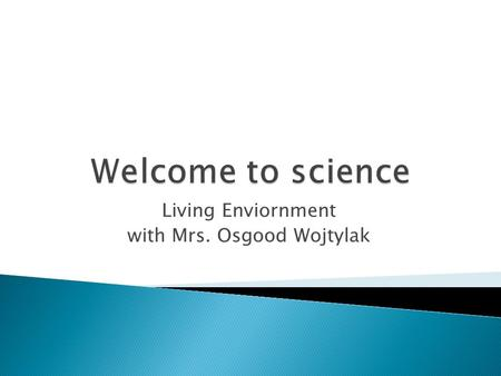 Living Enviornment with Mrs. Osgood Wojtylak.  Please feel in the information Questionnaire.