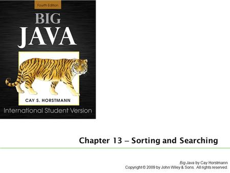 Big Java by Cay Horstmann Copyright © 2009 by John Wiley & Sons. All rights reserved. Chapter 13 – Sorting and Searching.