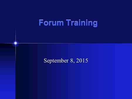 Forum Training September 8, 2015. What We Will Cover Overview of Phorum Terms Use, Administration, and Moderation of Phorum. Hands on Demonstration of.