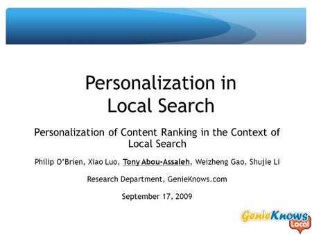 Personalization in Local Search Personalization of Content Ranking in the Context of Local Search Philip O'Brien, Xiao Luo, Tony Abou-Assaleh, Weizheng.