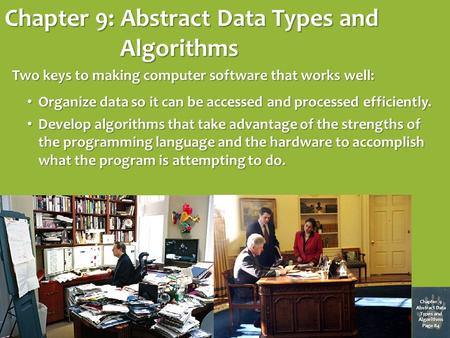 Chapter 9: Abstract Data Types and Algorithms Chapter 9 Abstract Data Types and Algorithms Page 84 Two keys to making computer software that works well: