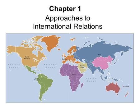 Chapter 1 Approaches to International Relations. International Relations (IR) = study of interactions among various actors (states, international organizations.