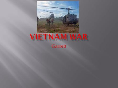 Garrett. The Vietnam War was with North Vietnam_and South Vietnam_and the USA__.