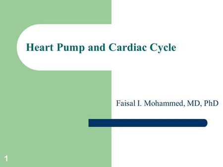 1 Heart Pump and Cardiac Cycle Faisal I. Mohammed, MD, PhD.