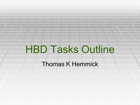 HBD Tasks Outline Thomas K Hemmick. New News  Second good QE result from Bob.  New quotes on reduced Glove Box:  $39,000 will not work (air lock too.