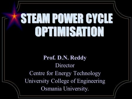Prof. D.N. Reddy Director Centre for Energy Technology University College of Engineering Osmania University.