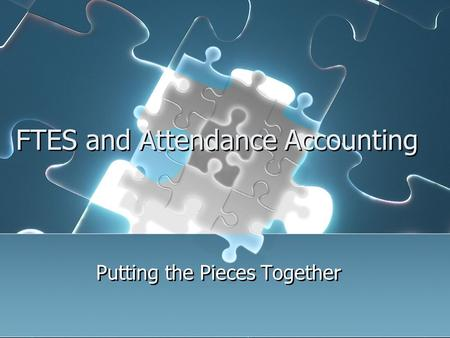 FTES and Attendance Accounting Putting the Pieces Together.