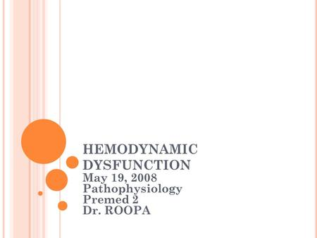 HEMODYNAMIC DYSFUNCTION May 19, 2008 Pathophysiology Premed 2 Dr. ROOPA.