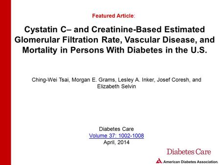 Cystatin C– and Creatinine-Based Estimated Glomerular Filtration Rate, Vascular Disease, and Mortality in Persons With Diabetes in the U.S. Featured Article: