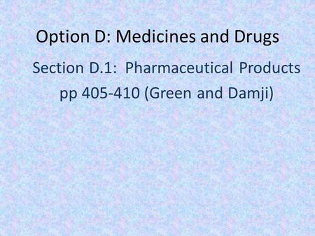 Option D: Medicines and Drugs Section D.1: Pharmaceutical Products pp 405-410 (Green and Damji)