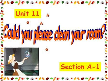 Section A-1 Unit 11. sweep the floor do the dishes fold the clothes.