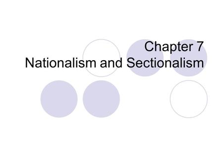 Chapter 7 Nationalism and Sectionalism. Focus Question How did transportation developments and industrialization affect the nations economy?