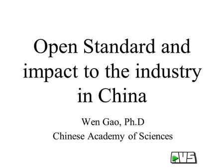 Open Standard and impact to the industry in China Wen Gao, Ph.D Chinese Academy of Sciences.
