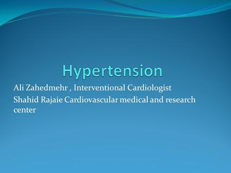 Ali Zahedmehr, Interventional Cardiologist Shahid Rajaie Cardiovascular medical and research center.