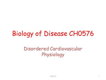 Biology of Disease CH0576 Disordered Cardiovascular Physiology CH05761.