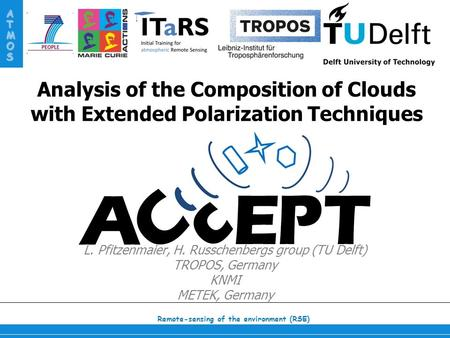 Remote-sensing of the environment (RSE) ATMOS Analysis of the Composition of Clouds with Extended Polarization Techniques L. Pfitzenmaier, H. Russchenbergs.