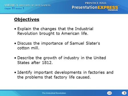 Objectives Explain the changes that the Industrial Revolution brought to American life. Discuss the importance of Samuel Slater's cotton mill. Describe.