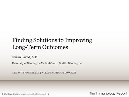 © 2014 Direct One Communications, Inc. All rights reserved. 1 Finding Solutions to Improving Long-Term Outcomes Imran Javed, MD University of Washington.