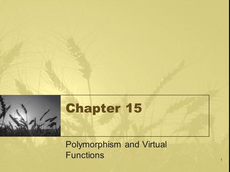 1 Chapter 15 Polymorphism and Virtual Functions. 2 Learning Objectives Virtual Function Basics –Late binding –Implementing virtual functions –When to.