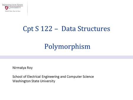 Nirmalya Roy School of Electrical Engineering and Computer Science Washington State University Cpt S 122 – Data Structures Polymorphism.