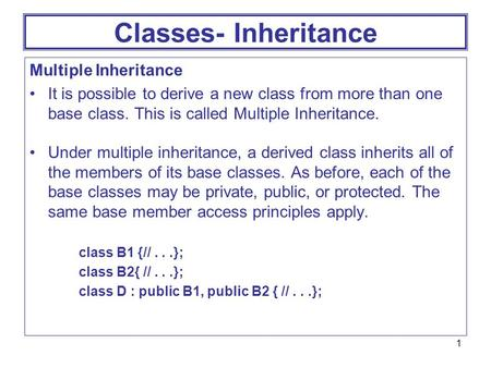 1 Classes- Inheritance Multiple Inheritance It is possible to derive a new class from more than one base class. This is called Multiple Inheritance. Under.