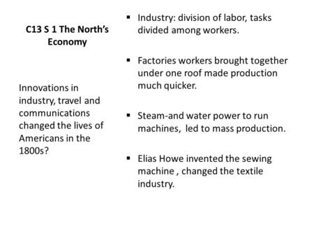 C13 S 1 The North's Economy  Industry: division of labor, tasks divided among workers.  Factories workers brought together under one roof made production.