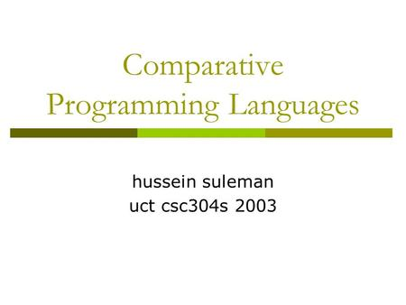 Comparative Programming Languages hussein suleman uct csc304s 2003.