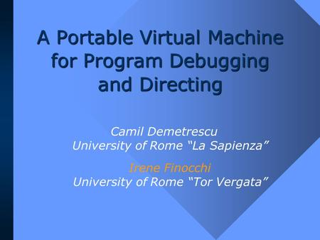 "A Portable Virtual Machine for Program Debugging and Directing Camil Demetrescu University of Rome ""La Sapienza"" Irene Finocchi University of Rome ""Tor."