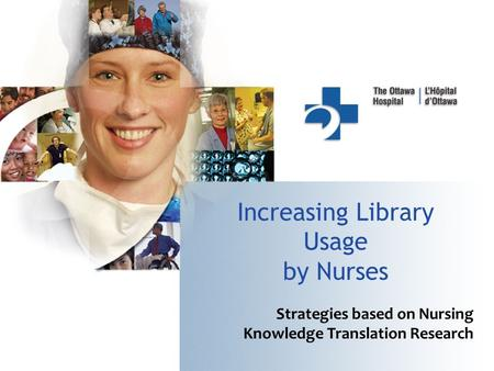 Increasing Library Usage by Nurses Strategies based on Nursing Knowledge Translation Research.