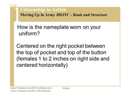 Chapter 1: Foundations of Army JROTC and Getting Involved Lesson 3: Moving Up In Army JROTC - Rank and Structure Unit Moving Up In Army JROTC - Rank and.