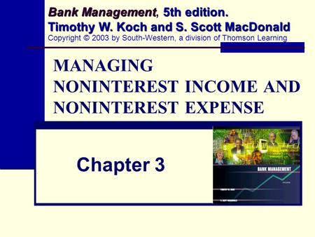 MANAGING NONINTEREST INCOME AND NONINTEREST EXPENSE Chapter 3 Bank Management 5th edition. Timothy W. Koch and S. Scott MacDonald Bank Management, 5th.