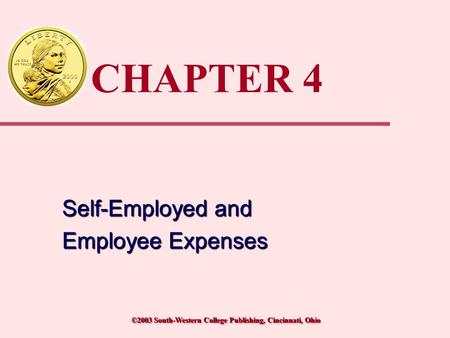 ©2003 South-Western College Publishing, Cincinnati, Ohio CHAPTER 4 Self-Employed and Employee Expenses Self-Employed and Employee Expenses.