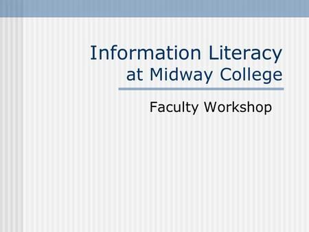 Information Literacy at Midway College Faculty Workshop.