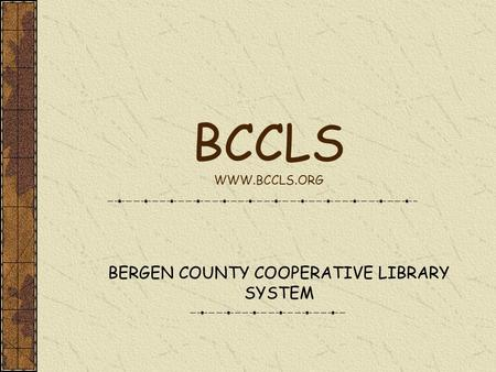 BCCLS WWW.BCCLS.ORG BERGEN COUNTY COOPERATIVE LIBRARY SYSTEM.