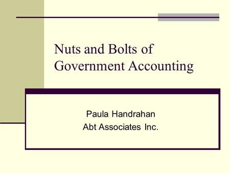 Nuts and Bolts of Government Accounting Paula Handrahan Abt Associates Inc.