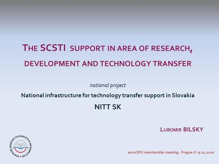 T HE SCSTI SUPPORT IN AREA OF RESEARCH, DEVELOPMENT AND TECHNOLOGY TRANSFER national project National infrastructure for technology transfer support in.