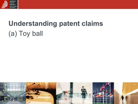 Understanding patent claims (a) Toy ball. Sub-module CUnderstanding patent claims - (a) Toy ball 2/15 The invention A ball that is fun to use, easy to.