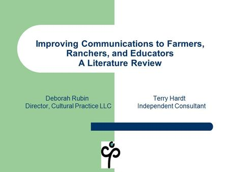 Improving Communications to Farmers, Ranchers, and Educators A Literature Review Deborah Rubin Terry Hardt Director, Cultural Practice LLC Independent.