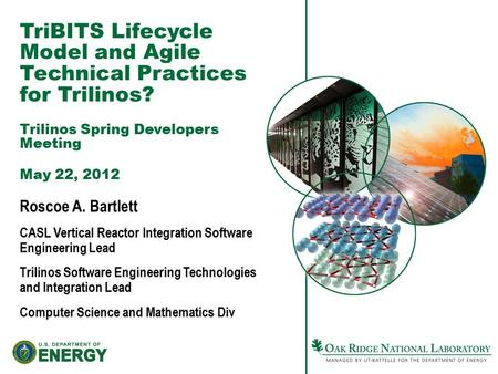 TriBITS Lifecycle Model and Agile Technical Practices for Trilinos? Trilinos Spring Developers Meeting May 22, 2012 Roscoe A. Bartlett CASL Vertical Reactor.