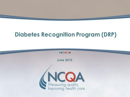 Diabetes Recognition Program (DRP) June 2010. 2 DRP Workshop June 2010 NCQA Overview NCQA Recognition Programs DRP Application & Survey Process Benefits.