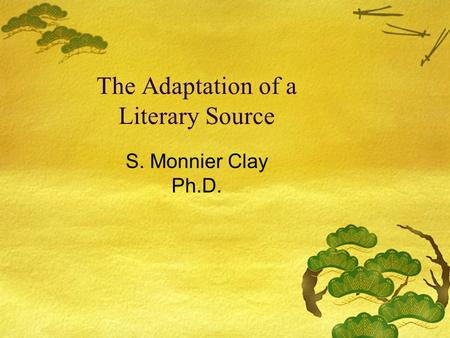 The Adaptation of a Literary Source S. Monnier Clay Ph.D.