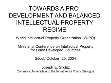 TOWARDS A PRO- DEVELOPMENT AND BALANCED INTELLECTUAL PROPERTY REGIME World Intellectual Property Organization (WIPO) Ministerial Conference on Intellectual.