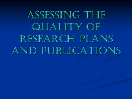 Assessing the Quality of Research Plans and Publications Assessing the Quality of Research Plans and Publications.