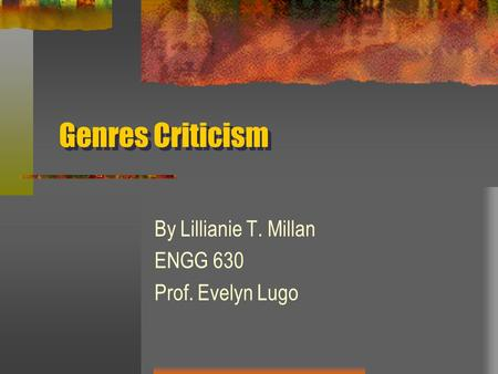 Genres Criticism By Lillianie T. Millan ENGG 630 Prof. Evelyn Lugo.