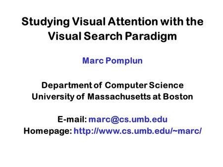 Studying Visual Attention with the Visual Search Paradigm Marc Pomplun Department of Computer Science University of Massachusetts at Boston