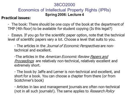 38CO2000 Economics of Intellectual Property Rights (IPRs) Spring 2006: Lecture 4 Practical issues: - The book: There should be one copy of the book at.