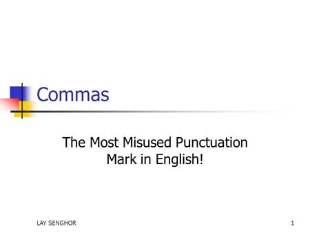 Commas The Most Misused Punctuation Mark in English! LAY SENGHOR1.