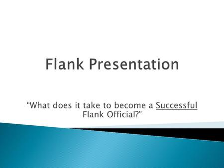 """What does it take to become a Successful Flank Official?"""