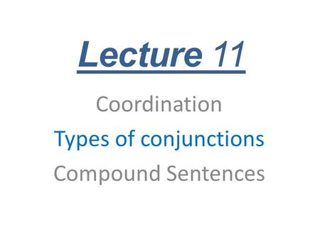 Coordination Types of conjunctions Compound Sentences