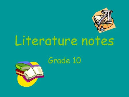 Literature notes Grade 10. 1.Name the two types of literary genre that you studied in grade 9. 2. Complete the following sentences: First person point.